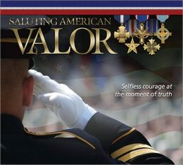 Saluting American Valor: Selfless Courage at the Moment of Truth