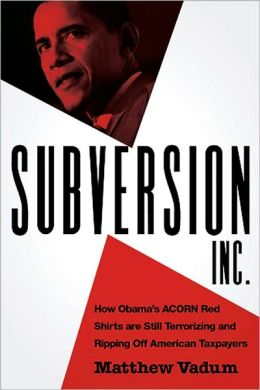 Subversion, Inc.: How Obama's ACORN Red Shirts are Still Terrorizing and Ripping Off American Taxpayers