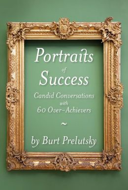 Portraits of Success: Candid Conversations with 60 Over-Achievers