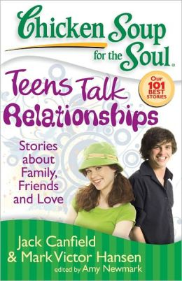 Chicken Soup for the Soul: Teens Talk Relationships: Stories about Family, Friends, and Love