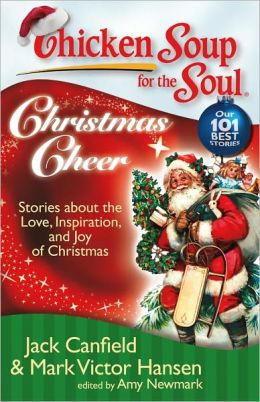 Chicken Soup for the Soul: Christmas Cheer: Stories about the Love, Inspiration, and Joy of Christmas
