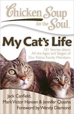 Chicken Soup for the Soul: My Cat's Life: 101 Stories about All the Ages and Stages of Our Feline Family Members