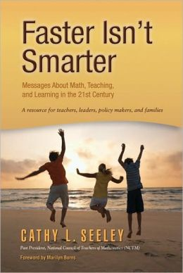 Faster Isn't Smarter: Messages About Math, Teaching, and Learning in the 21st Century