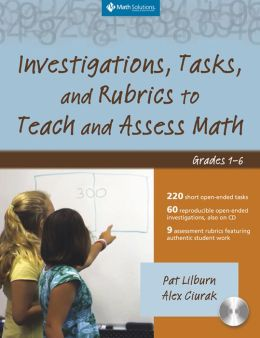 Investigations, Tasks, and Rubrics to Teach and Assess Math: Grades 1-6