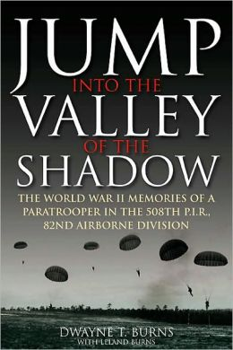 Jump: Into the Valley of the Shadow: The War Memories of Dwayne Burns Communications Sergeant-508th P.I.R.