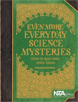 Even More Everyday Science Mysteries : Stories for Inquiry-Based Science Teaching