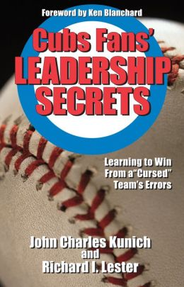 Cubs' Fans Leadership Secrets: Learning to Win From a Cursed Team's Errors