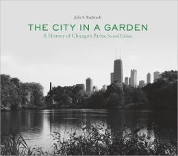 The City in a Garden: A History of Chicago's Parks, Second Edition