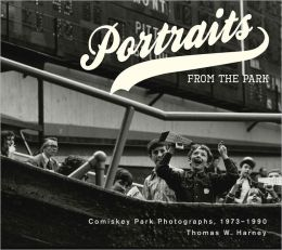 Portraits from the Park: Comiskey Park Photographs, 1973-1990