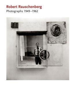 Robert Rauschenberg: Photographs: 1949-1962