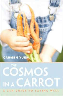 The Cosmos in a Carrot: A Zen Guide to Eating Well