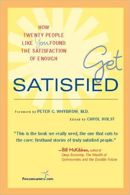 Get Satisfied: How Twenty People Like You Found the Satisfaction of Enough