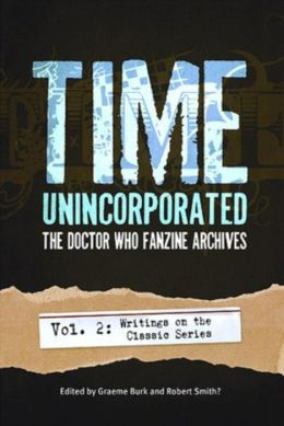 Time, Unincorporated 2: The Doctor Who Fanzine Archives: (Vol. 2: Writings on the Classic Series)