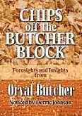 Chips Off The Butcher Block: 101 Bits of Wisdom from the Wisest Man I Ever Knew