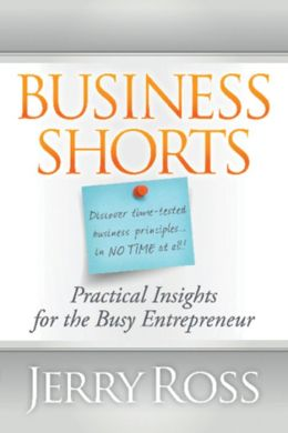 Business Shorts: Practical Insights for the Busy Entrepreneur