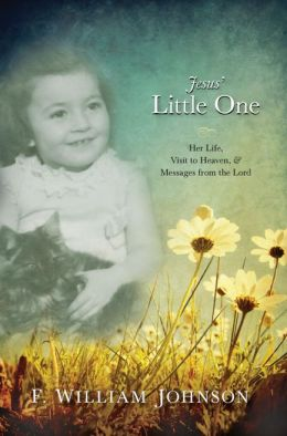 Jesus' Little One: Her Life, Visit to Heaven, and Messages from the Lord