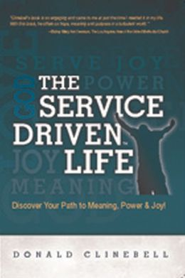 The Service-Driven Life: Discover Your Path to Meaning, Power, and Joy