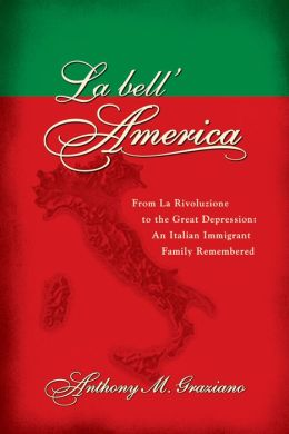 La bell'America: From La Rivoluzione to the Great Depression: An Italian Immigrant Family Remembered