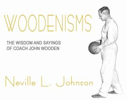 Woodenisms: The Wisdom and Sayings of Coach John Wooden