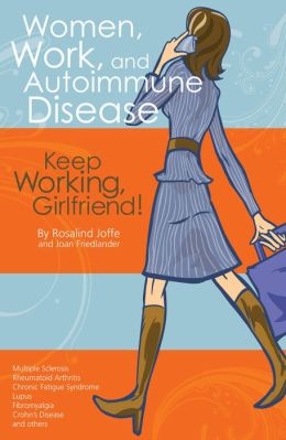 Women, Work, and Autoimmune Disease: Keep Working, Girlfriend!