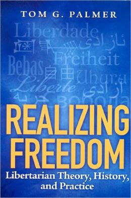 Realizing Freedom: Libertarian Theory, History, and Practice