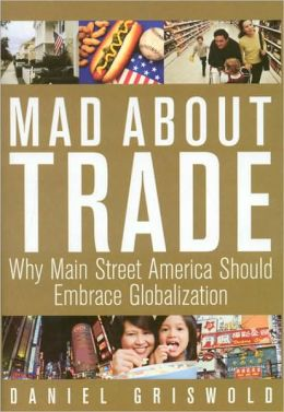 Mad About Trade: Why Main Street America should Embrace Globalization