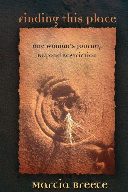 Finding This Place: One Woman's Journey Beyond Restriction
