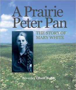 Prairie Peter Pan: The Story of Mary White of Kansas