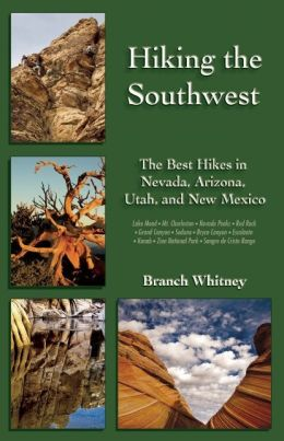 Hiking the Southwest: The Best Hikes in Nevada, Arizona, Utah, and New Mexico Branch Whitney
