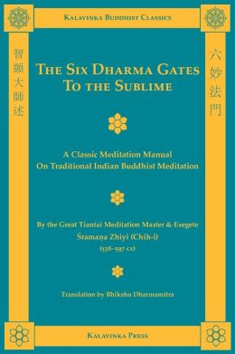 The Six Dharma Gates to the Sublime: A Classic Meditation Manual on Traditional Indian Buddhist Meditation