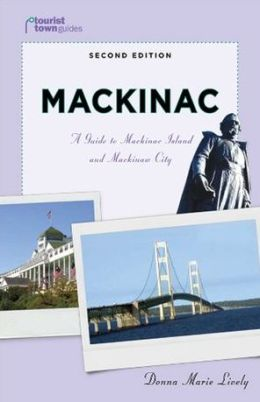 Mackinac: A Guide to Mackinac Island and Mackinaw City