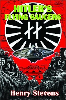 Hitler's Flying Saucers: A Guide to German Flying Discs of the Second World War New Edition