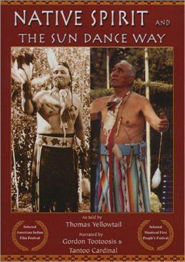Native Spirit: The Sun Dance Way