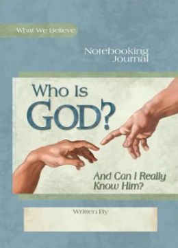 Who Is God? (and Can I Really Know Him?) Notebooking Journal