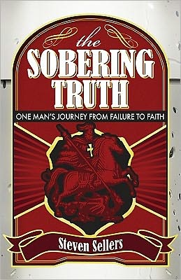 The Sobering Truth: One Mans Journey From Failure to Faith