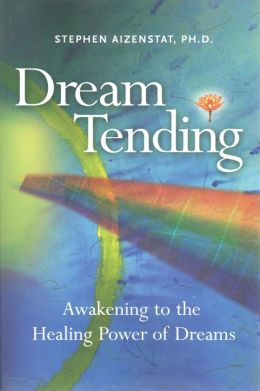 Dream Tending: Awakening to the Healing Power of Dreams