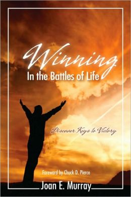 Winning in the Battles of Life: Discover Keys to Victory