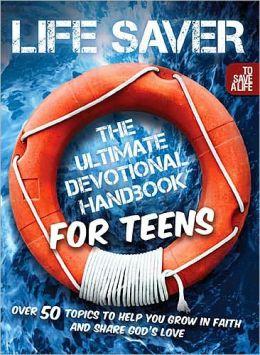 Life Saver: The Ultimate Devotional Handbook for Teens