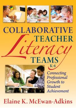 Collaborative Teacher Literacy Teams, K-6: Connecting Professional Growth to Student Achievement