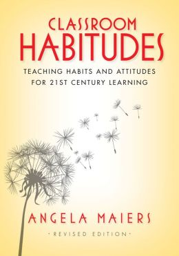 Classroom Habitudes: Teaching Learning Habits and Attitudes in 21st Century Classrooms