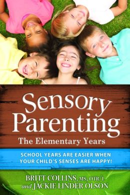 Sensory Parenting - The Elementary Years: School Years Are Easier When Your Child's Senses Are Happy!