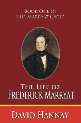 The Life of Captain Frederick Marryat: Book One of the Marryat Cycle