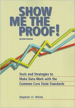 Show Me the Proof: Tools and Strategies to Make Data Work for the Common Core State Standards