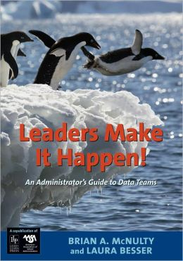 Leaders Make it Happen!: An Administrator's Guide to Data Teams
