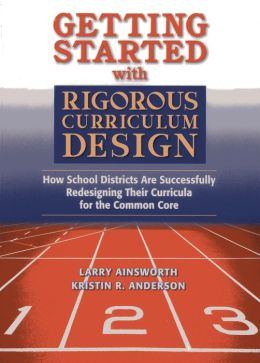 Getting Started With Rigorous Curriculum Design: How School Districts Are Successfully Redesigning Their Curricula for the Common Core