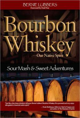 Bourbon Whiskey: Our Native Spirit