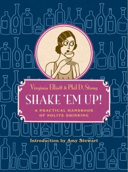 Shake 'Em Up!: A Practical Handbook of Polite Drinking
