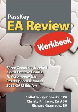 PassKey EA Review Workbook, Three Complete Enrolled Agent Practice Exams 2012-2013 Edition