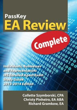 PassKey EA Review, Complete: Individuals, Businesses and Representation IRS Enrolled Agent Exam Study Guide, 2013-2014 Edition