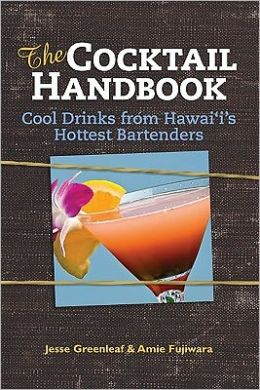 The Cocktail Handbook: Cool Drinks from Hawaii's Hottest Bartenders